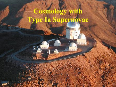 ESo Santiago October 2003 Cosmology with Type Ia Supernovae.