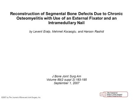 Reconstruction of Segmental Bone Defects Due to Chronic Osteomyelitis with Use of an External Fixator and an Intramedullary Nail by Levent Eralp, Mehmet.