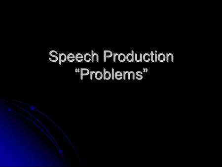 "Speech Production ""Problems"" Key problems that science must address How is speech coded? How is speech coded? What is the size of the ""basic units"" of."