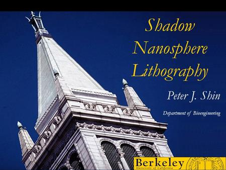 Shadow Nanosphere Lithography Peter J. Shin Department of Bioengineering.
