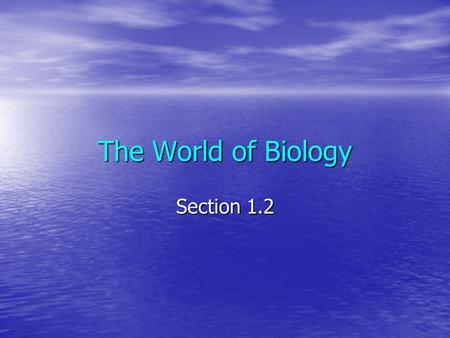 The World of Biology Section 1.2. Characteristics of Life  All living things are composed of cells  Some cells are specialized to perform specific functions.
