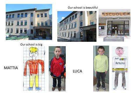 Our school is beautiful Our school is big MATTIA LUCA.