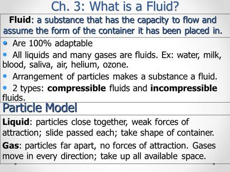 : a substance that has the capacity to flow and assume the form of the container it has been placed in. Fluid: a substance that has the capacity to flow.