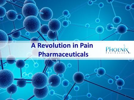 A Revolution in Pain Pharmaceuticals 1. The Problem Opioids are the oldest and most prescribed pain drugs. They are the most powerful analgesics for treatment.