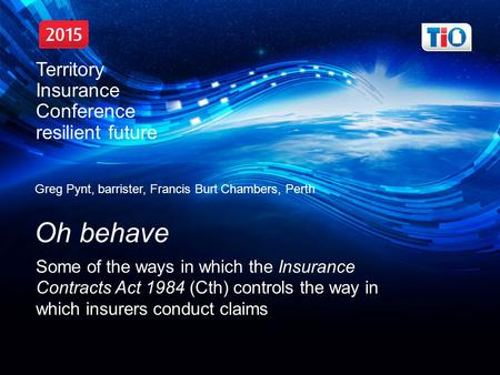 Greg Pynt, barrister, Francis Burt Chambers, Perth Oh behave Some of the ways in which the Insurance Contracts Act 1984 (Cth) controls the way in which.
