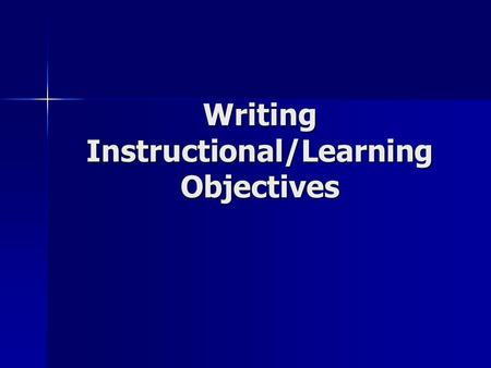 Writing Instructional/Learning Objectives. What do Goals/Objectives Do? They increase effective communication between teachers and administrations, teachers.