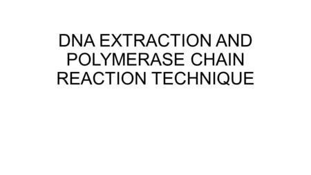 DNA EXTRACTION AND POLYMERASE CHAIN REACTION TECHNIQUE