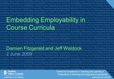 Embedding Employability in Course Curricula Damien Fitzgerald and Jeff Waldock 2 June 2009.