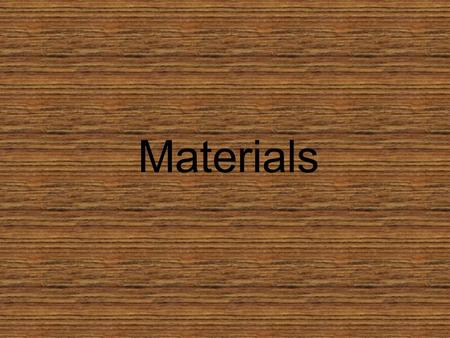 Materials. Natural or Man Made? Natural materials can come from living things Natural materials can be used in their natural state Wool Leather.