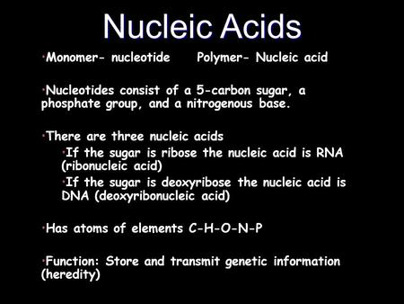 Nucleic Acids Monomer- nucleotide Polymer- Nucleic acid Nucleotides consist of a 5-carbon sugar, a phosphate group, and a nitrogenous base. There are three.