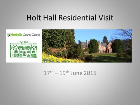 Holt Hall Residential Visit 17 th – 19 th June 2015.
