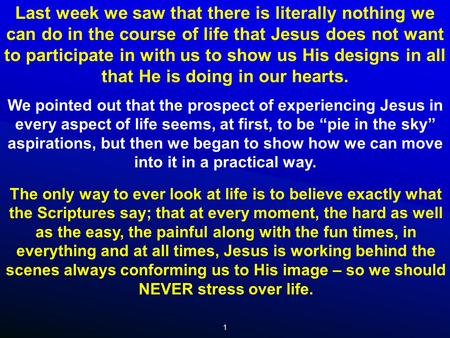 1 Last week we saw that there is literally nothing we can do in the course of life that Jesus does not want to participate in with us to show us His designs.