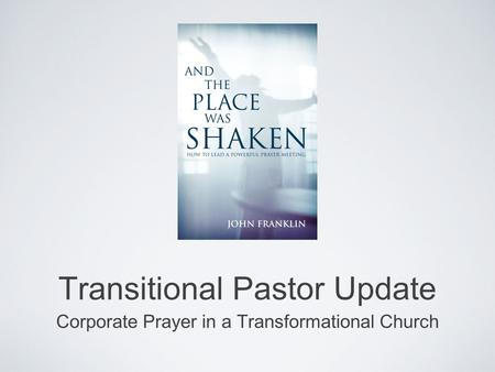Transitional Pastor Update Corporate Prayer in a Transformational Church.