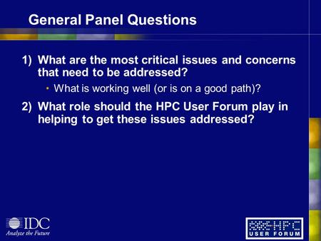 General Panel Questions 1)What are the most critical issues and concerns that need to be addressed? What is working well (or is on a good path)? 2)What.