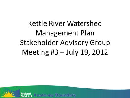 Kettle River Watershed Management Plan Stakeholder Advisory Group Meeting #3 – July 19, 2012.