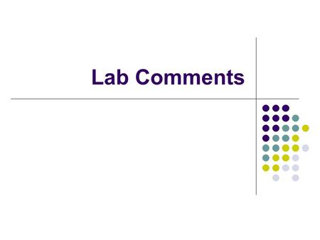 Lab Comments. Purpose of Lab See syllabus topical outline Transactional Analysis Plan, implement, and evaluate a group session that allows group members.