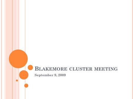 B LAKEMORE CLUSTER MEETING September 9, 2009. M EETING OBJECTIVES AND AGENDA By the end of the cluster meeting, teachers will have an overview of the.