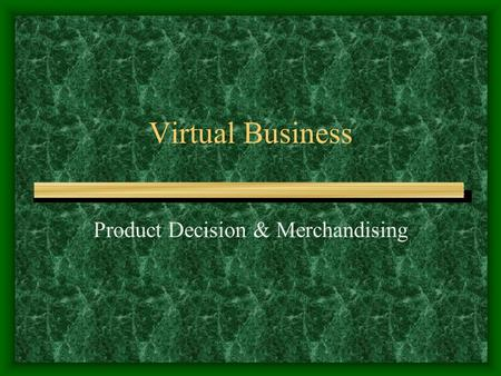 Virtual Business Product Decision & Merchandising.