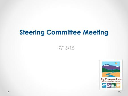 Steering Committee Meeting 7/15/15 0. Draft Agenda 1.Updates 2.NRCS Emergency Watershed Protection Program 3.Governance 1.