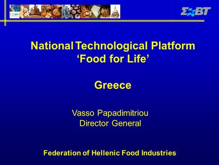 Federation of Hellenic Food Industries National Technological Platform 'Food for Life' Greece Vasso Papadimitriou Director General.