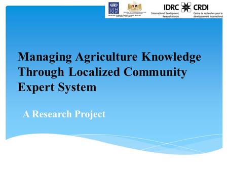 Managing Agriculture KnowledgeThrough Localized CommunityExpert System Managing Agriculture Knowledge Through Localized Community Expert System A Research.