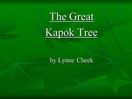 The Great Kapok Tree by Lynne Cheek. Which generalization is based on information in the selection? Which generalization is based on information in the.