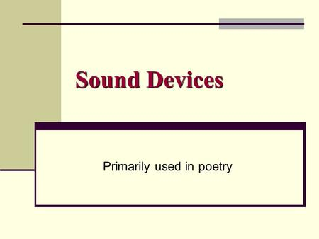 Sound Devices Primarily used in poetry. Alliteration Using words closely together that begin with letters that make the same sound, or just begin with.