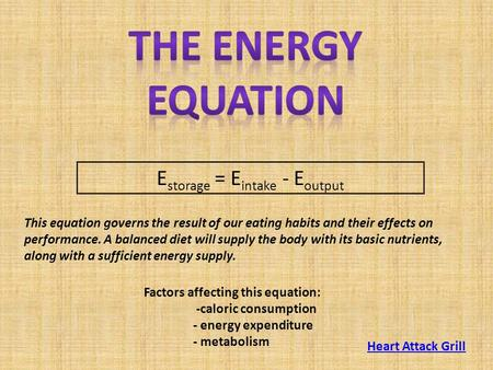 E storage = E intake - E output This equation governs the result of our eating habits and their effects on performance. A balanced diet will supply the.
