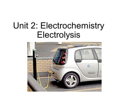 "Unit 2: Electrochemistry Electrolysis. Electrolytic Cells The term ""electrochemical cell"" is often used to refer to a: Electrolytic cell – one with a."
