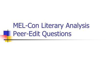 MEL-Con Literary Analysis Peer-Edit Questions. Introduction (10 points) 1. Which method does the writer employ (use your notes to decipher)? If the writer.