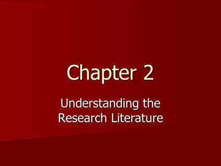 Chapter 2 Understanding the Research Literature. Searching the literature Bibliographic databases Bibliographic databases –Proquest –ERIC –PsycINFO –