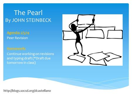 The Pearl By JOHN STEINBECK Agenda: 2/5/14 Peer Revision Homework: Continue working on revisions and typing draft (*Draft due tomorrow in class)