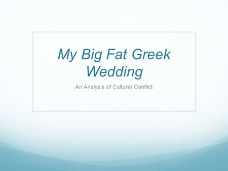 My Big Fat Greek Wedding An Analysis of Cultural Conflict.
