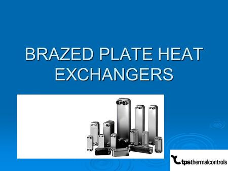 BRAZED PLATE HEAT EXCHANGERS. Solar Heating exchanger  Solar panel  water 30-60c with glycol  2-5m2 BL26-10D  5-10 m2 BL26-14D  15-20 m BL26-20 D.