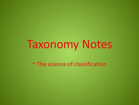 Taxonomy Notes ~ The science of classification. How many different species are there on Earth?