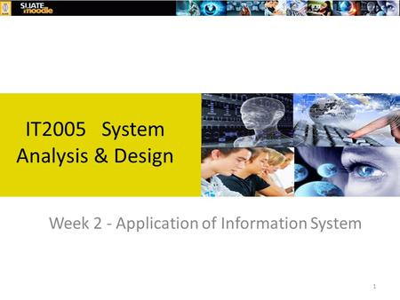 1 Week 2 - Application of Information System IT2005 System Analysis & Design.