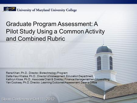Graduate Program Assessment: A Pilot Study Using a Common Activity and Combined Rubric Rana Khan, Ph.D., Director, Biotechnology Program Datta Kaur Khalsa,