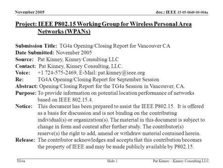 Doc.: IEEE 15-05-0649-00-004a TG4a November 2005 Pat Kinney - Kinney Consulting LLC.Slide 1 Project: IEEE P802.15 Working Group for Wireless Personal Area.