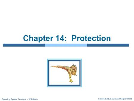 Silberschatz, Galvin and Gagne ©2013 Operating System Concepts – 9 th Edition Chapter 14: Protection.