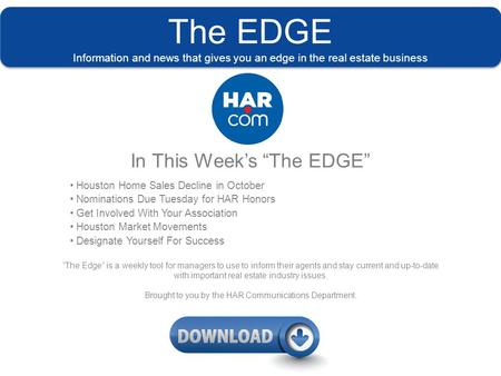 "The EDGE Information and news that gives you an edge in the real estate business In This Week's ""The EDGE"" Houston Home Sales Decline in October Nominations."