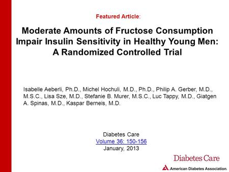 Moderate Amounts of Fructose Consumption Impair Insulin Sensitivity in Healthy Young Men: A Randomized Controlled Trial Featured Article: Isabelle Aeberli,