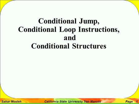 Sahar Mosleh California State University San MarcosPage 1 Conditional Jump, Conditional Loop Instructions, and Conditional Structures.