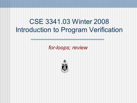 CSE 3341.03 Winter 2008 Introduction to Program Verification for-loops; review.