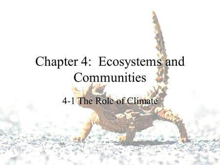 Chapter 4: Ecosystems and Communities 4-1 The Role of Climate.
