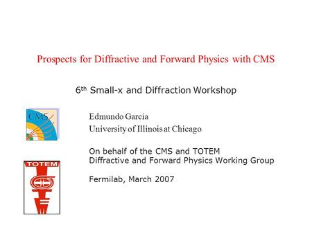 Prospects for Diffractive and Forward Physics with CMS Edmundo García University of Illinois at Chicago On behalf of the CMS and TOTEM Diffractive and.