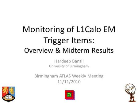 Monitoring of L1Calo EM Trigger Items: Overview & Midterm Results Hardeep Bansil University of Birmingham Birmingham ATLAS Weekly Meeting 11/11/2010.