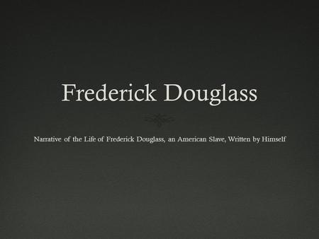 Frederick DouglassFrederick Douglass Narrative of the Life of Frederick Douglass, an American Slave, Written by Himself.