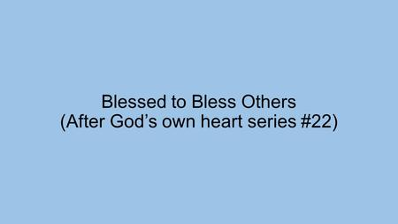Blessed to Bless Others (After God's own heart series #22)
