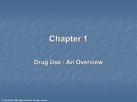 © 2006 McGraw-Hill Higher Education. All rights reserved. Chapter 1 Drug Use : An Overview.