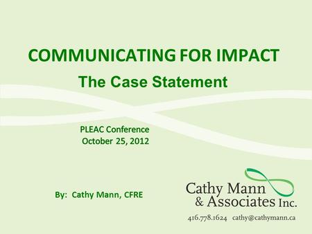 COMMUNICATING FOR IMPACT By: Cathy Mann, CFRE The Case Statement.